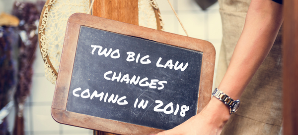 2 big laws coming in 2018 – will you be affected?